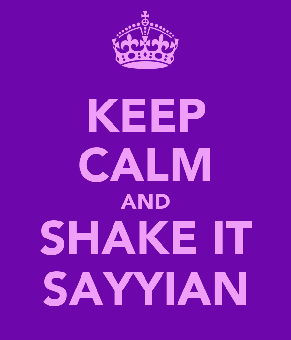 KEEP CALM AND SHAKE IT SAYYIAN