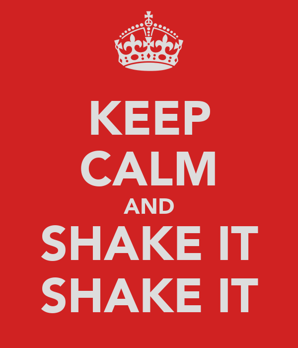 KEEP CALM AND SHAKE IT SHAKE IT