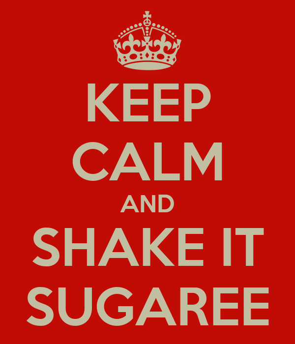 KEEP CALM AND SHAKE IT SUGAREE