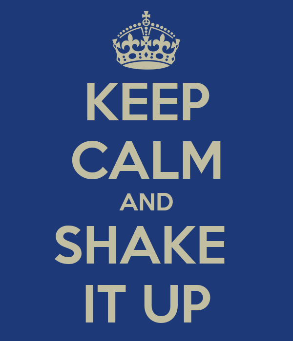 KEEP CALM AND SHAKE  IT UP