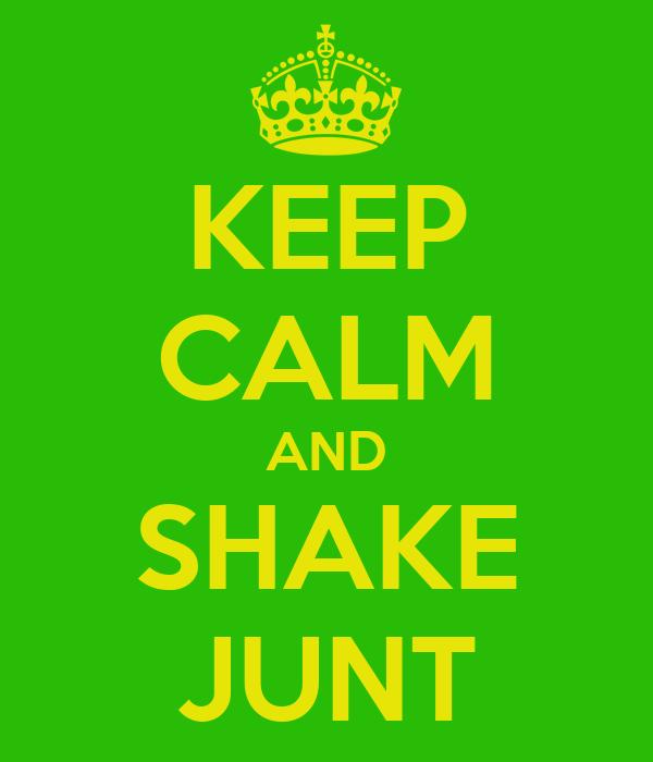 KEEP CALM AND SHAKE JUNT