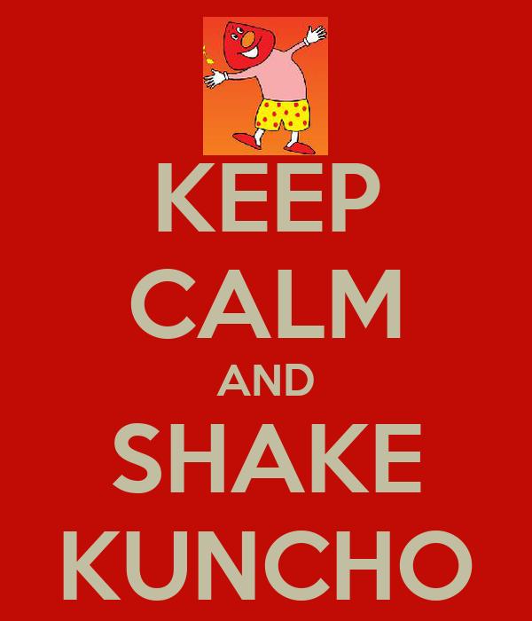 KEEP CALM AND SHAKE KUNCHO