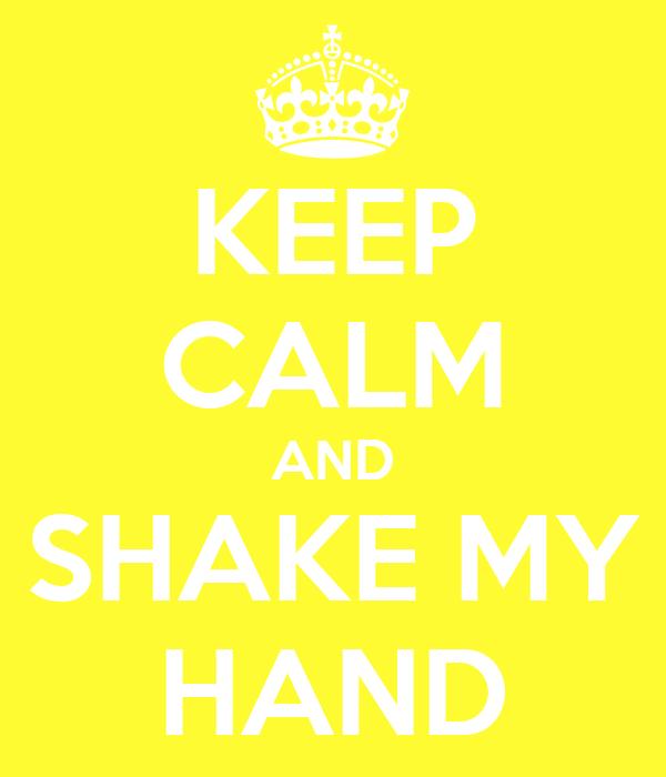 KEEP CALM AND SHAKE MY HAND