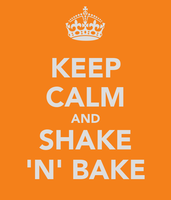 KEEP CALM AND SHAKE 'N' BAKE