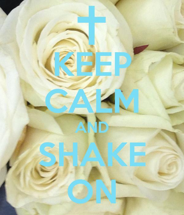 KEEP CALM AND SHAKE ON