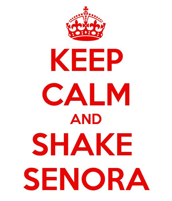 KEEP CALM AND SHAKE  SENORA
