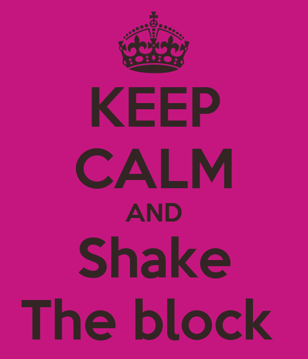 KEEP CALM AND Shake The block