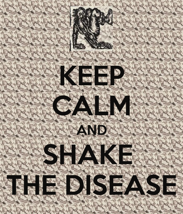 KEEP CALM AND SHAKE  THE DISEASE