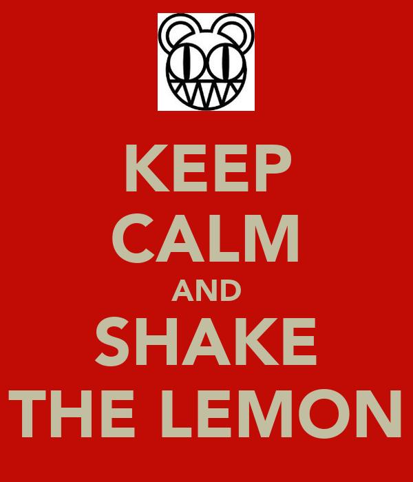 KEEP CALM AND SHAKE THE LEMON