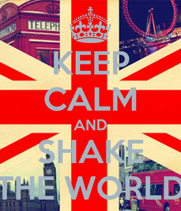 KEEP CALM AND SHAKE THE WORLD