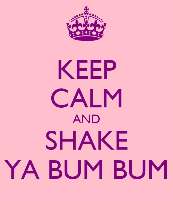 KEEP CALM AND SHAKE YA BUM BUM