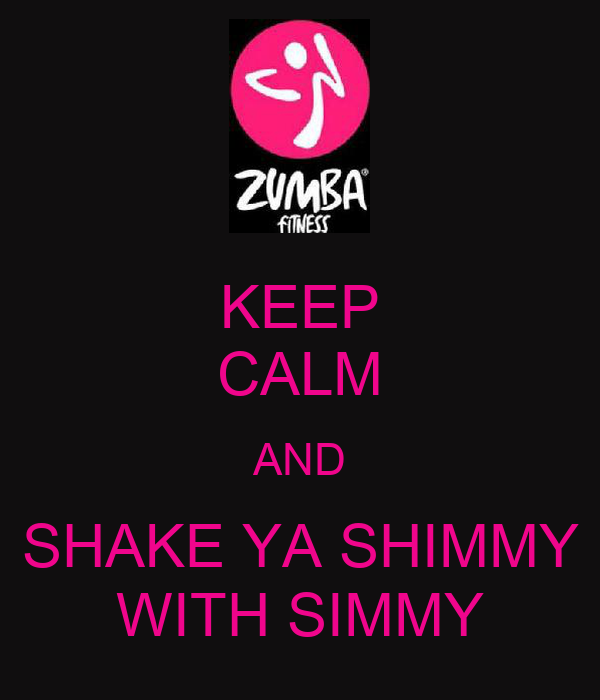 KEEP CALM AND SHAKE YA SHIMMY WITH SIMMY