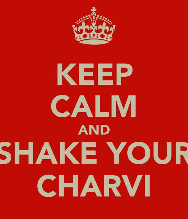 KEEP CALM AND SHAKE YOUR CHARVI
