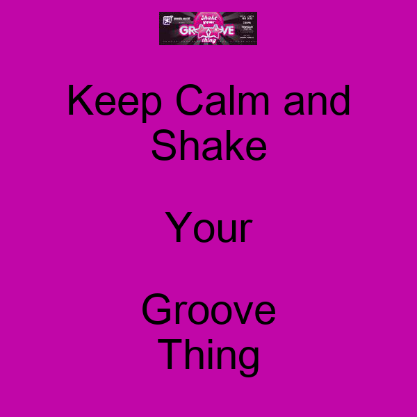 Keep Calm and Shake Your Groove Thing