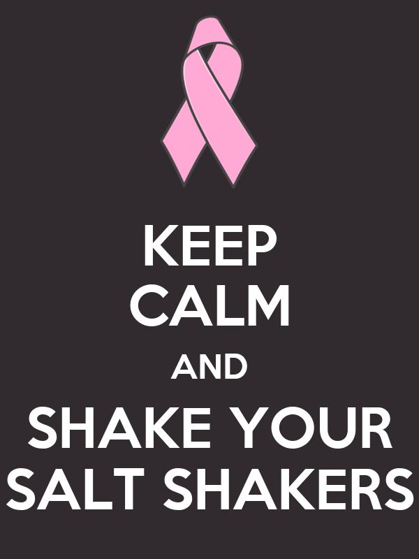 KEEP CALM AND SHAKE YOUR SALT SHAKERS