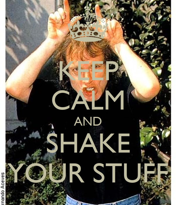 KEEP CALM AND SHAKE YOUR STUFF
