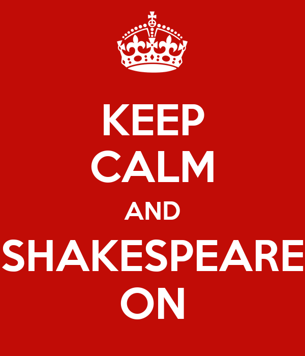 KEEP CALM AND SHAKESPEARE ON