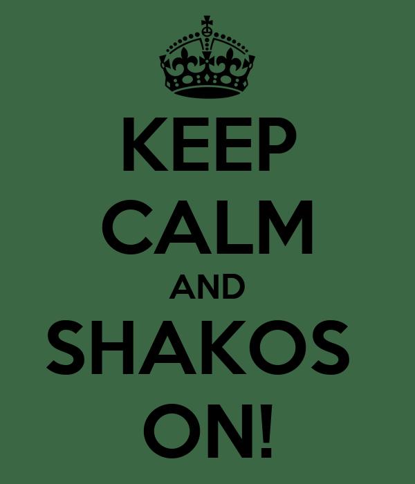 KEEP CALM AND SHAKOS  ON!