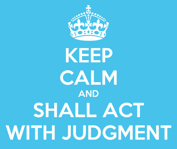KEEP CALM AND SHALL ACT WITH JUDGMENT