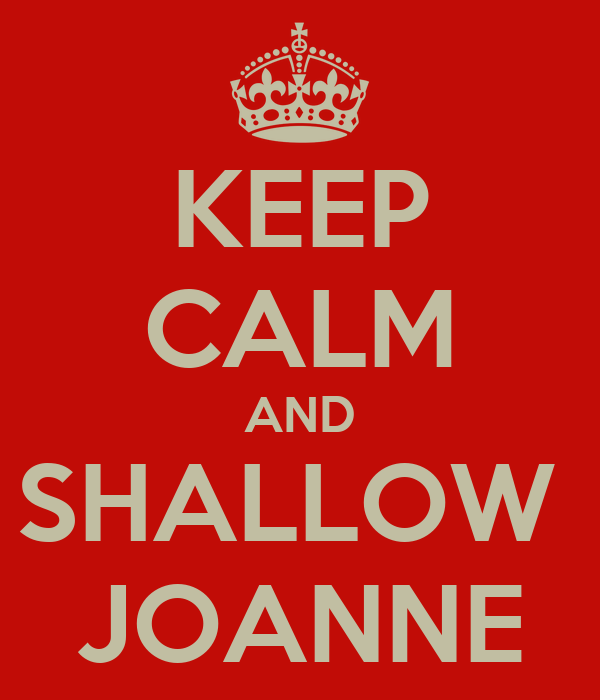 KEEP CALM AND SHALLOW  JOANNE