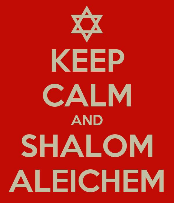 KEEP CALM AND SHALOM ALEICHEM