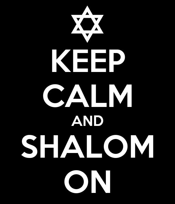 KEEP CALM AND SHALOM ON