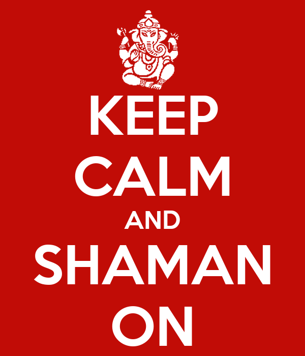 KEEP CALM AND SHAMAN ON