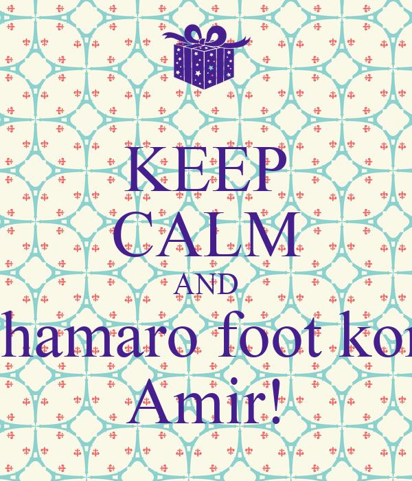 KEEP CALM AND shamaro foot kon Amir!