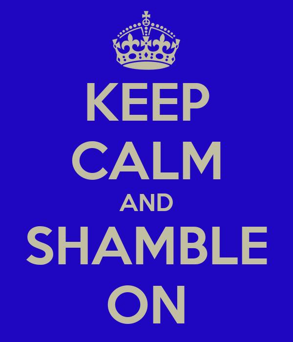 KEEP CALM AND SHAMBLE ON