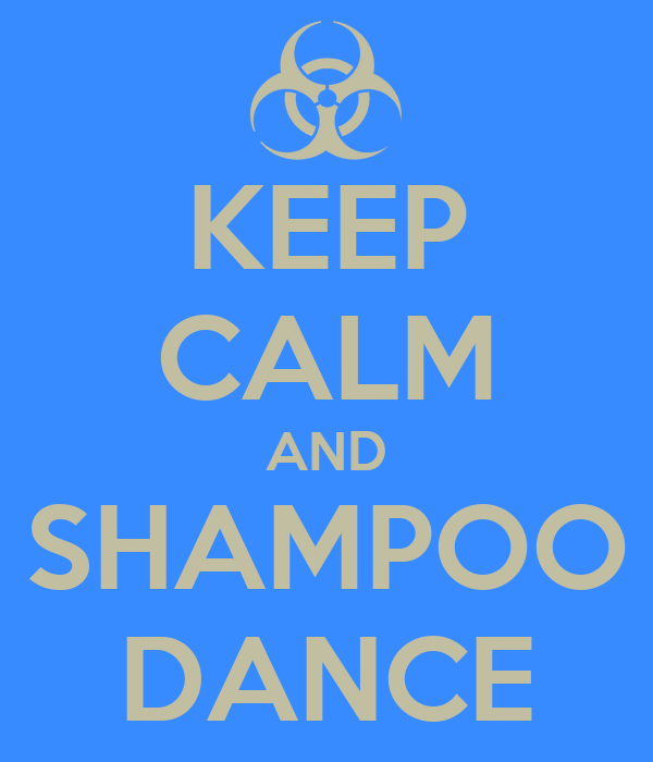 KEEP CALM AND SHAMPOO DANCE