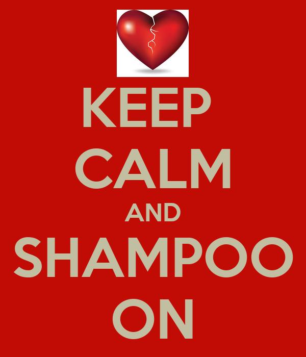 KEEP  CALM AND SHAMPOO ON