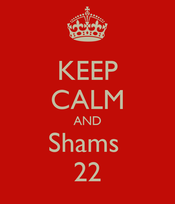 KEEP CALM AND Shams  22