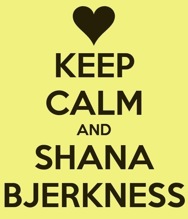 KEEP CALM AND SHANA BJERKNESS