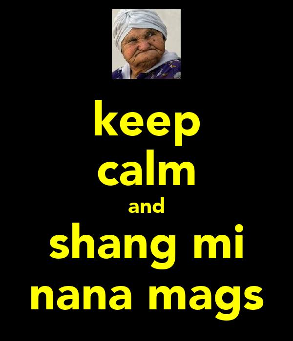 keep calm and shang mi nana mags
