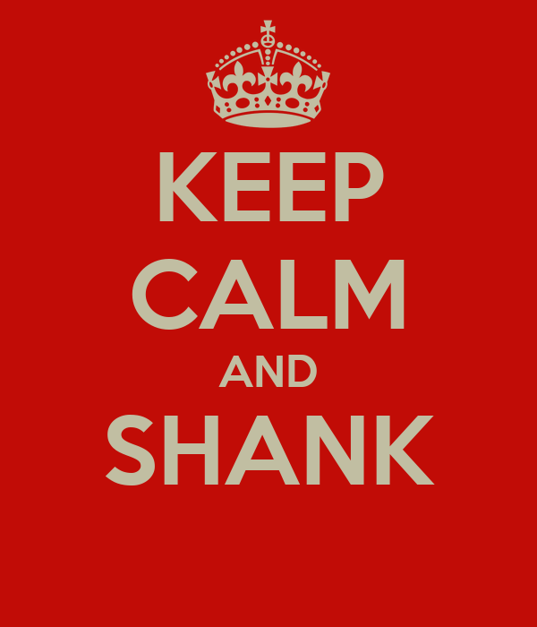 KEEP CALM AND SHANK