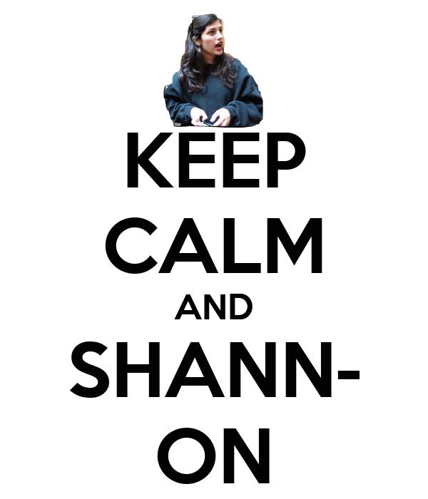 KEEP CALM AND SHANN- ON