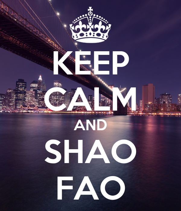 KEEP CALM AND SHAO FAO