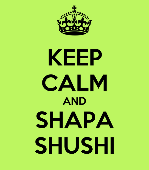 KEEP CALM AND SHAPA SHUSHI