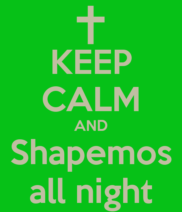 KEEP CALM AND Shapemos all night