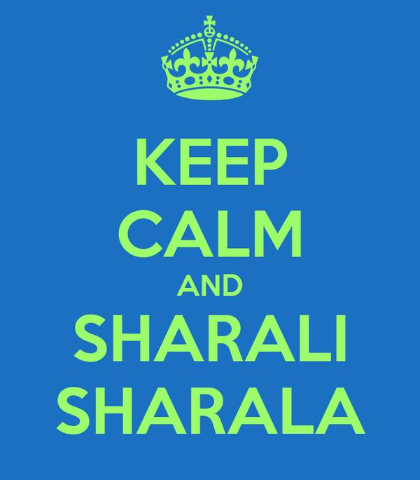 KEEP CALM AND SHARALI SHARALA