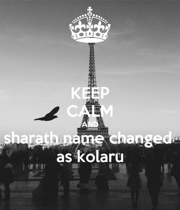 KEEP CALM AND sharath name changed  as kolaru