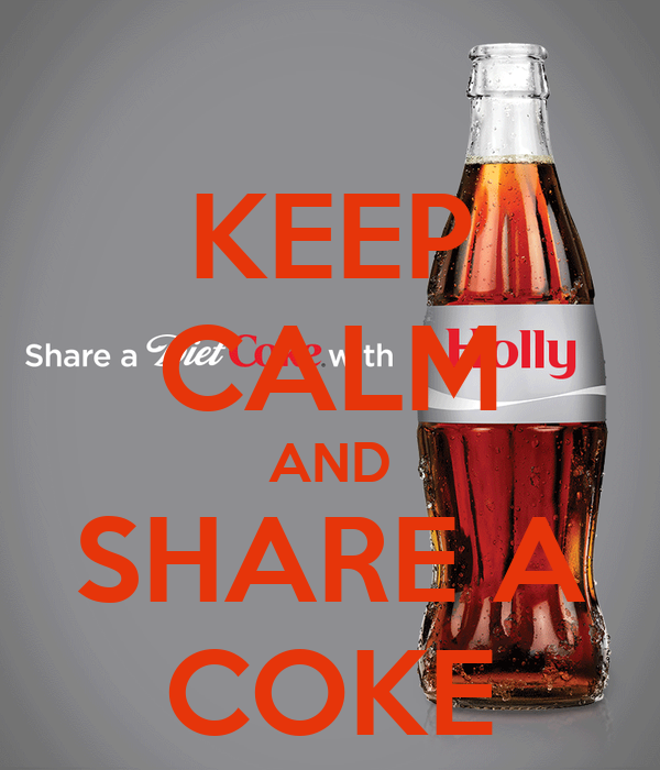 KEEP CALM AND SHARE A COKE