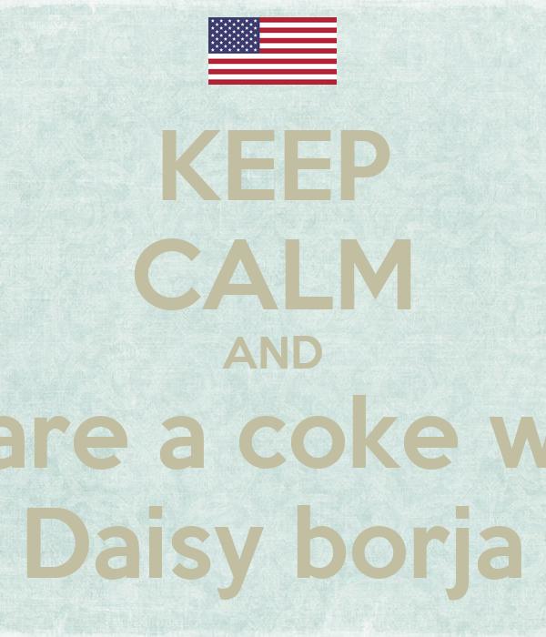 KEEP CALM AND Share a coke with Daisy borja