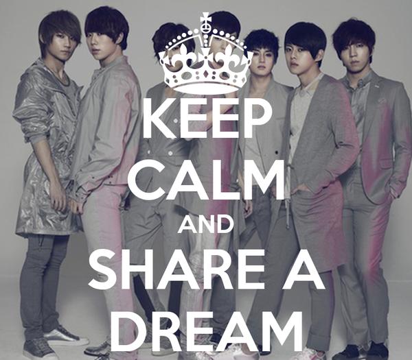 KEEP CALM AND SHARE A DREAM