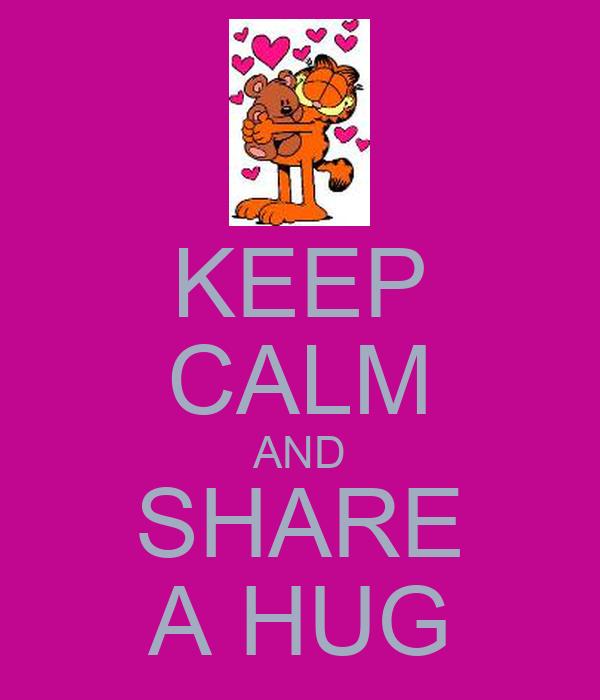 KEEP CALM AND SHARE A HUG