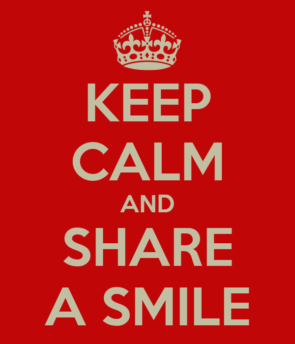 KEEP CALM AND SHARE A SMILE