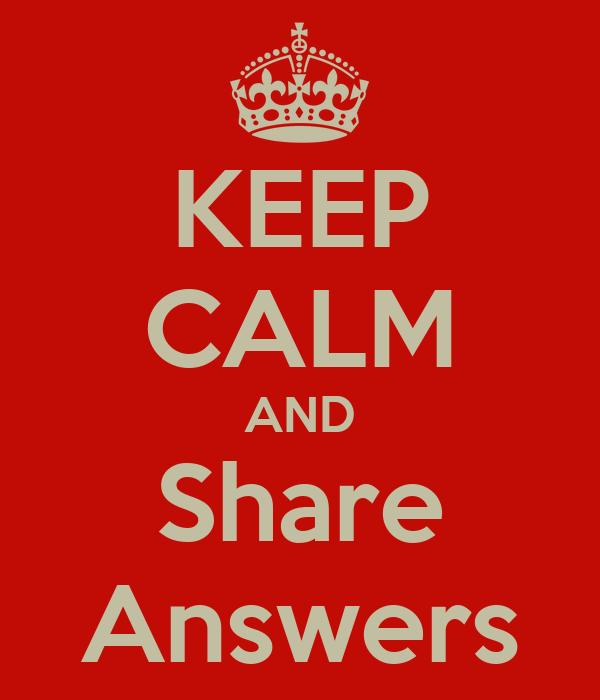 KEEP CALM AND Share Answers