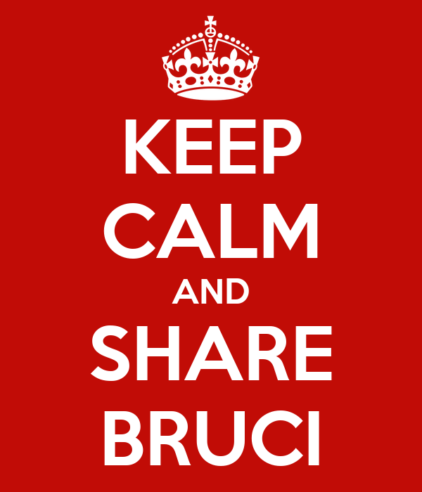 KEEP CALM AND SHARE BRUCI
