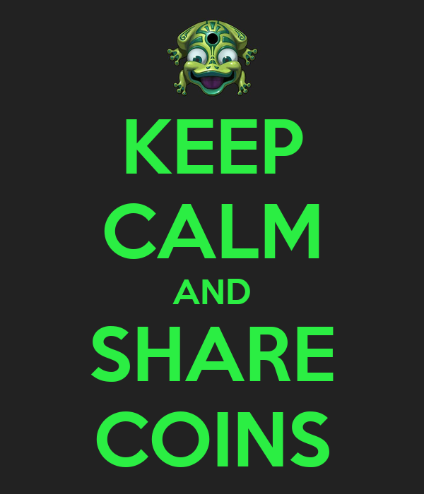 KEEP CALM AND SHARE COINS