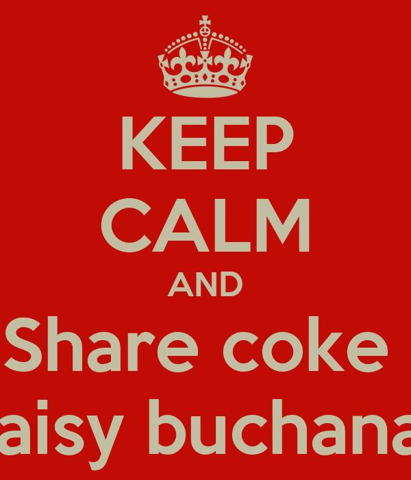 KEEP CALM AND Share coke  Daisy buchanan